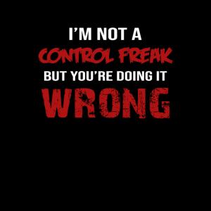 Ich bin kein Kontrollfreak, aber du machst es falsch