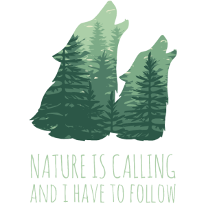 NATURE IS CALLING - Wölfe Wald Spruch