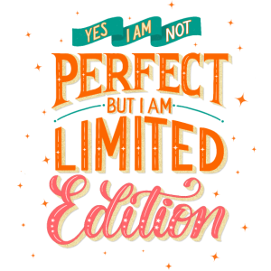 Limited Edition: I am not perfect, but I am ...