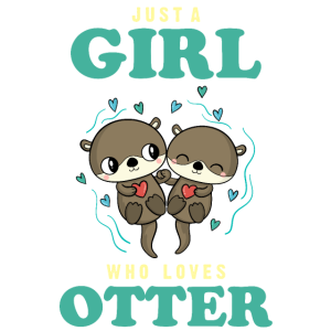 Just A Girl Who Loves Otters Otter Fischotter Süß