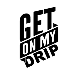 Get on my Drip