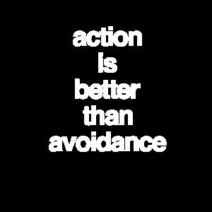 Aktion ist besser als Vermeidung