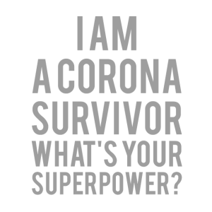 I am a Corona survivor, what's your superpower