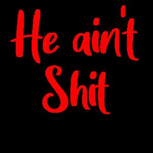 he ain't shit