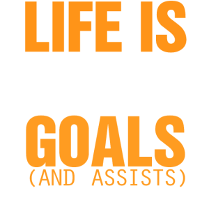 Life is about Goals