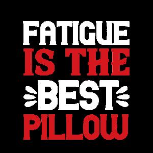 Müdigkeit ist das beste Kissen