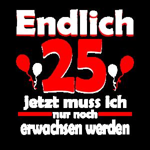 Endlich 25 Geburtstag 25 Jahre Geschenk Birthday