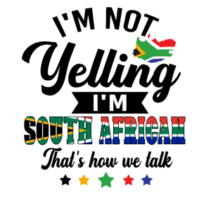 I'm Not Yelling I'm South African T Shirt