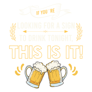 If you´re looking for a sign to Drink Tonight