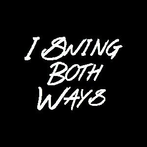 I Swing Both Ways (2) - Monochrome White Text