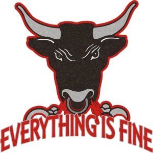 Sarkasm Message - Every thingIs Fine BULL