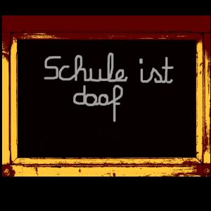 Schule ist doof
