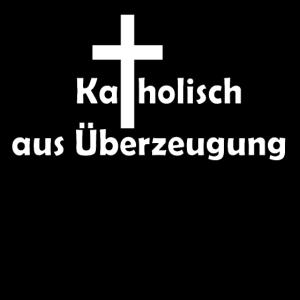 Katholisch aus Überzeugung