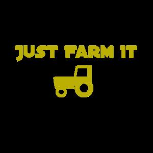 Just Farm it, Farm es einfach, Cool,Traktor,Spruch