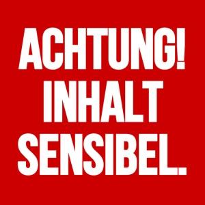 Achtung! Inhalt sensibel.