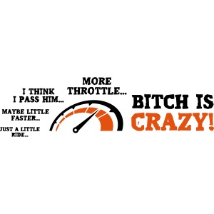 Bitch is crazy - More throttle - Lady Biker