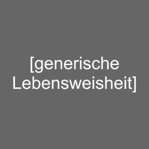 Generische Lebensweisheit (weiß)