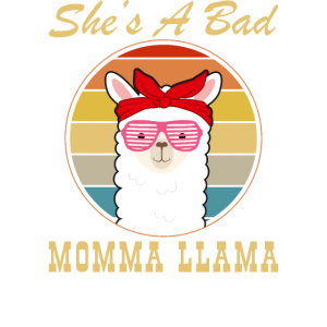 She's a Bad Momma Llama Funny Mama Animal Love