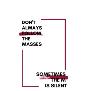 Don't always follow the masses...