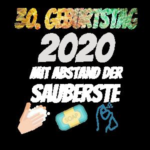 30.Geburtstag 2020 - Mit Abstand der Sauberste