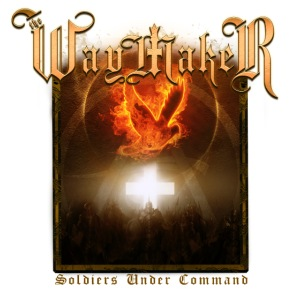 The Waymaker - Soldiers Under Command