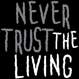 NEVER TRUST LIVING - Goth Gothic