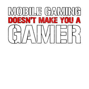 Mobile Gaming doesn t make you a Gamer