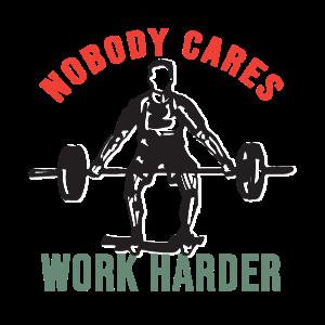 Noboday Cares Work Harder