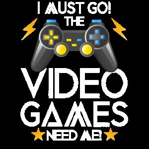 Ich muss gehen Die Videospiele brauchen mich