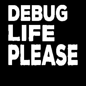 debug life please Nerd Geek Informatik Geschenk
