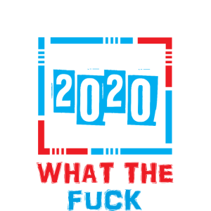 2020 what the fuck