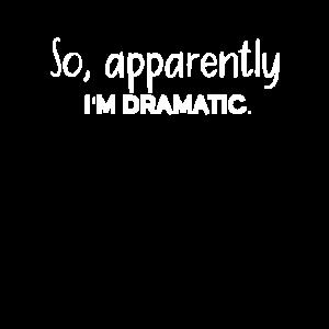 So apparently - I am dramatic!