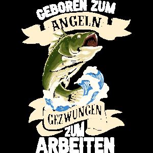 Geboren Zum Angeln Gezwungen Zum Arbeiten Angler