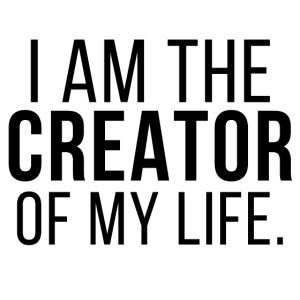 I am the creator of my life Ich bin der Erschaffer