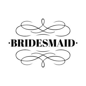 Bridesmaid (Black Writing)