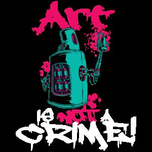 Art is not a crime Graffiti Street art Sprayer Art