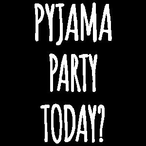 Pyjama Party heute?