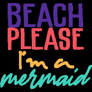 beach please i´m a mermaid