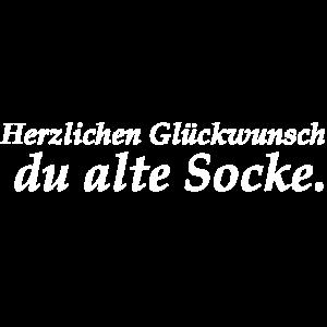 Herzlichen Glückwunsch, du alte Socke.