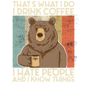 Drink Coffee I Hate People and i know things Bär