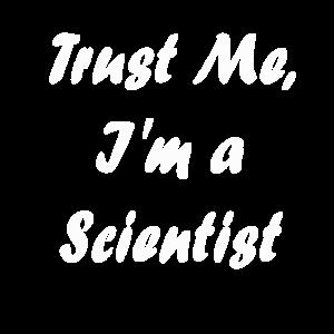 Trust Me, I'm a Scientist