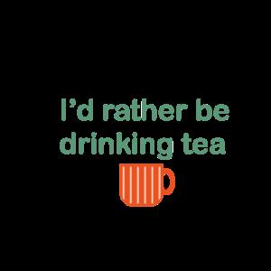 """""""Ich würde lieber Tee trinken"""" Slogan"""