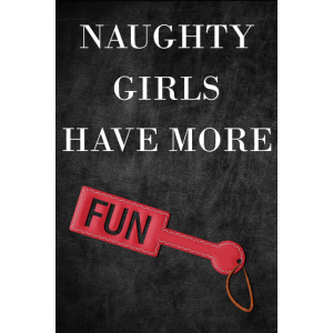 Naughty Girls Have More Fun Kinky Paddle BDSM