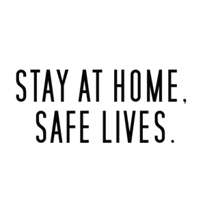 Stay at Home, Safe Lives.