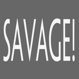 Savage!