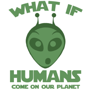 Alien What if humans come on our planet
