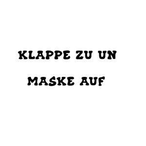 Klappe zu und Maske auf Schwarze Schrifft