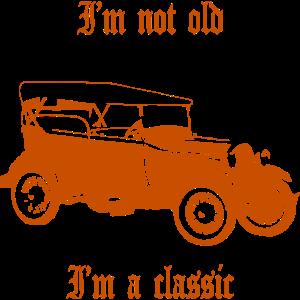 Ich bin nicht alt Ich bin ein Klassiker Oldtimer