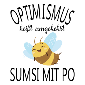 Optimismus heißt umgekehrt sumsi mit po Biene