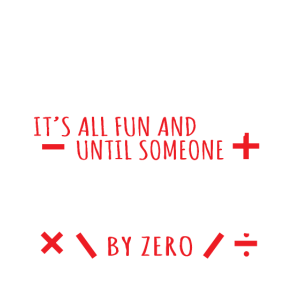 Math Geek - It's All Fun & Games Until Someone Div
